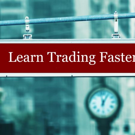 How To Learn Forex Trading Faster – The Right Way