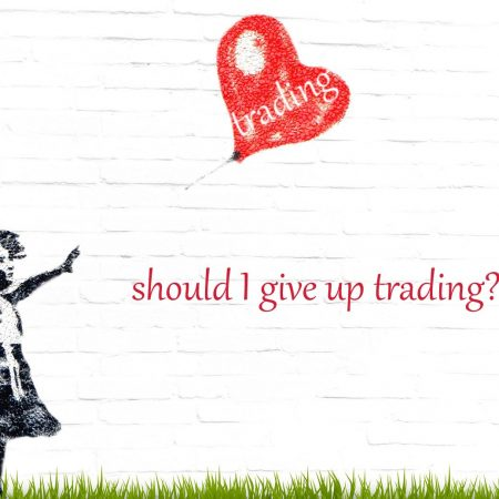 Should I Give Up Forex Trading?